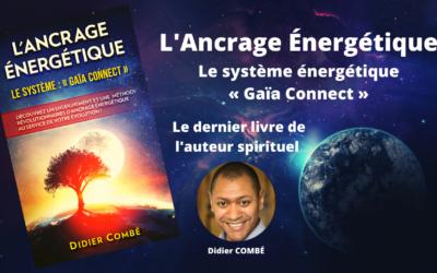 """[SORTIE LIVRE] L'Ancrage Énergétique : """"le système Gaïa Connect"""" – le nouveau livre de Didier COMBÉ"""